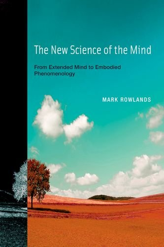 The New Science of the Mind: From Extended Mind to Embodied Phenomenology (Bradford Books)