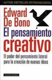 El pensamiento creativo: El poder del pensamiento lateral para la creación de nuevas ideas (Biblioteca Edward De Bono)