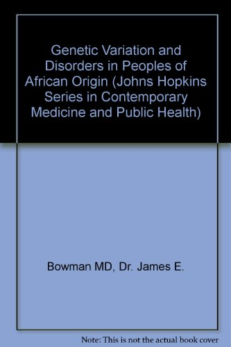 Genetic Variation and Disorders in Peoples of African Origin (Johns Hopkins Series in Contemporary Medicine and Public Health)