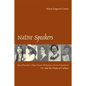 Native speakers : Ella Deloria, Zora Neale Hurston, Jovita González, and the poetics of culture