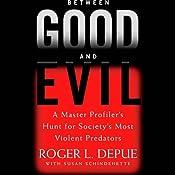 Between Good and Evil: A Master Profiler's Hunt for Society's Most Violent Predators | [Roger L. Depue, Susan Schindehette]