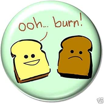 "OOH ... BURN ! Pinback Button 1.25"" Pin / Badge Burnt Toast Funny"