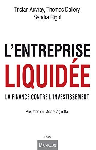 L'entreprise liquidée: La finance contre l'investissement