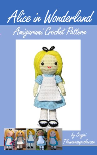 Alice in Wonderland Amigurumi Crochet Pattern (Alice in Wonderland Patterns Book 1)