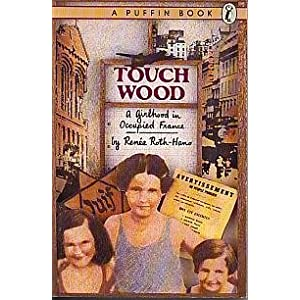 Touch Wood: A Girlhood in Occupied France (Puffin story books) Renee Roth-Hano