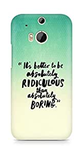 AMEZ its better to be absolutely ridiculous than boring Back Cover For HTC One M8