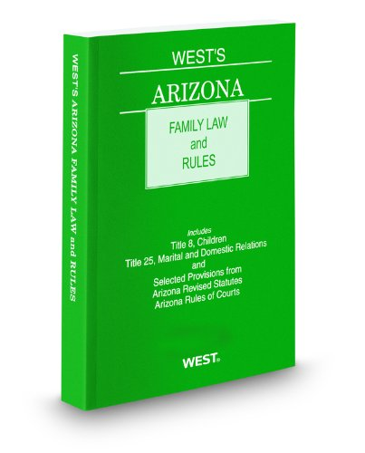 West's Arizona Family Law and Rules, 2010-2011 ed.