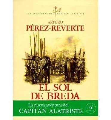 [ [ [ El Sol de Breda (Aventuras del Capitan Alatriste #3) (Spanish, English) [ EL SOL DE BREDA (AVENTURAS DEL CAPITAN ALATRISTE #3) (SPANISH, ENGLISH) ] By Perez-Reverte, Arturo ( Author )Jan-01-2000 Paperback