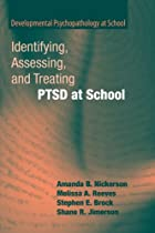 Identifying, Assessing, and Treating PTSD at School (Developmental Psychopathology at School)