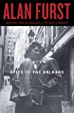Spies of the Balkans: A Novel eBook: Alan Furst