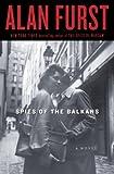 Spies of the Balkans: A Novel eBook: Alan Furst
