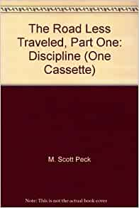 an analysis of the discipline section of m scott pecks the road less traveled Free essay: the road less traveled m scott peek starts off with life is difficult  peck speaks of discipline and how it is the basic tool  analyzing the poem 'the  road not taken' by robert frost, it represents 'the classic choice of a moment  and a lifetime  the meter of this poem is iambic tetrameter, for the most part.