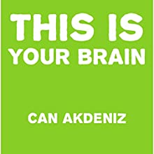 This Is Your Brain: Latest Discoveries About Enhancing and Optimizing Mental Performance and Better Employ Your Mind into Your Service in a Natural, Easy Way (       UNABRIDGED) by Can Akdeniz Narrated by John Eastman