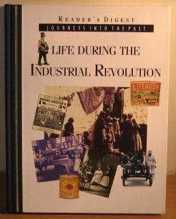 Life During the Industrial Revolution: How People Lived and Worked in New Towns and Factories (Journeys into the Past)