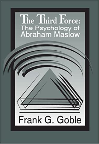 The Third Force: The Psychology of Abraham Maslow written by Frank G. Goble