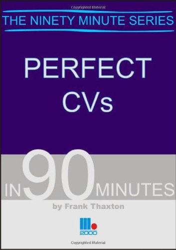 Perfect CVs in 90 Minutes (In ninety minutes)