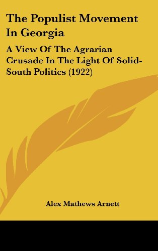 The Populist Movement in Georgia: A View of the Agrarian Crusade in the Light of Solid-South Politics (1922)