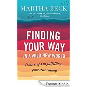 Finding Your Way In A Wild New World: Four steps to fulfilling your true calling (English Edition)