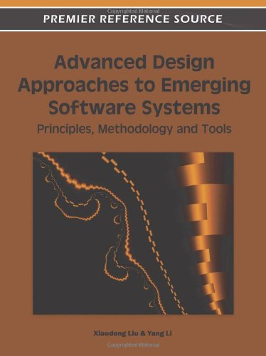 Advanced Design Approaches to Emerging Software Systems: Principles, Methodology and Tools