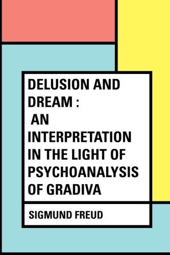 Delusion and Dream : an Interpretation in the Light of Psychoanalysis of Gradiva PDF