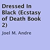 Dressed in Black: Ecstasy of Death Book 2 | Joel M. Andre