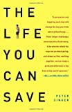 The Life You Can Save: How to Do Your Part to End World Poverty (0812981561) by Singer, Peter