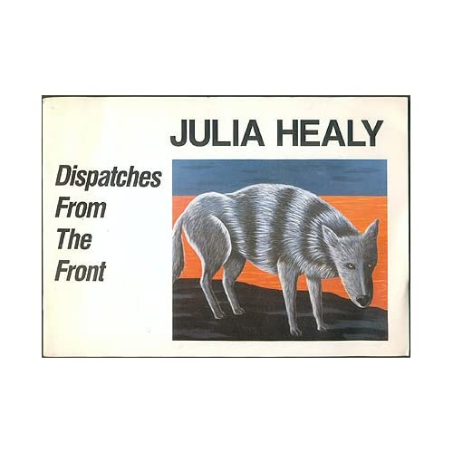 Julia Healy: Dispatches from the Front, Healy, Julia; Perreault, John