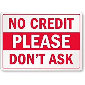 """No Credit Please Don't Ask Label, 10"""" x 7"""": Industrial Warning Signs"""