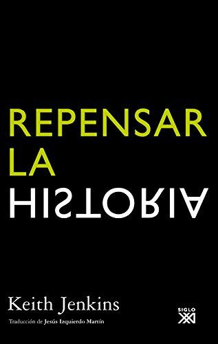 Repensar la historia (Historia (siglo Xxi))