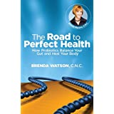 The Road to Perfect Health - How Probiotics Balance Your Gut and Heal Your Body ~ Brenda Watson