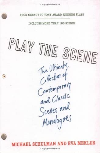 Play the Scene: The Ultimate Collection of Contemporary and Classic Scenes and Monologues