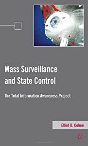 Mass Surveillance and State Control: The Total Information Awareness Project by Elliot D. Cohen