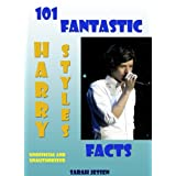 101 Fantastic Harry Styles Facts (101 Fantastic One Direction Facts)