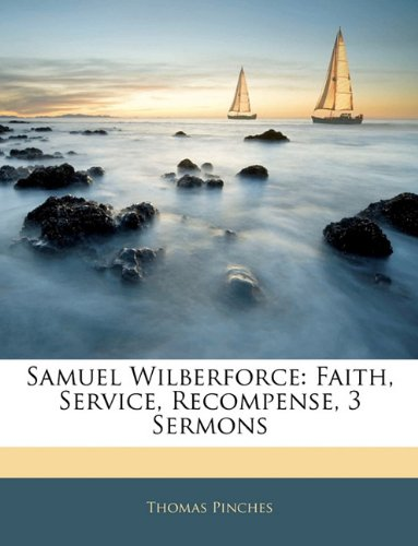 Samuel Wilberforce: Faith, Service, Recompense, 3 Sermons