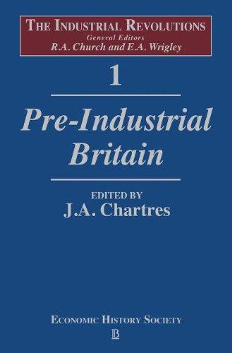 The Industrial Revolutions Volume 1: Pre-Industrial Britain: Pre-Industrial Britain v. 1