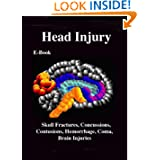 Head Injuries, Concussions & Brain Damage: Cerebral and Cranial Trauma, Skull Fractures, Contusions, Hemorrhage...