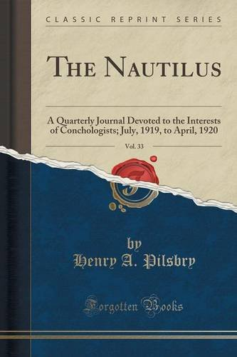 The Nautilus, Vol. 33: A Quarterly Journal Devoted to the Interests of Conchologists; July, 1919, to April, 1920 (Classic Reprint)