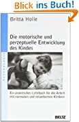Die motorische und perzeptuelle Entwicklung des Kindes: Ein praktisches Lehrbuch für die Arbeit mit normalen und retardierten Kindern (Beltz Taschenbuch / Psychologie)