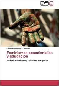 Amazon.com: Feminismos poscoloniales y educación: Reflexiones desde y