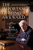 img - for [(The Importance of Being Awkward: The Autobiography of Tam Dalyell )] [Author: Tam Dalyell] [Aug-2011] book / textbook / text book