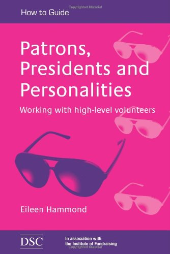 Patrons, Presidents and Personalities: Working with High-level Volunteers