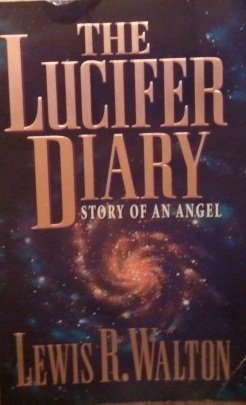 The Lucifer Diary: Story of an Angel, by Lewis R. Walton