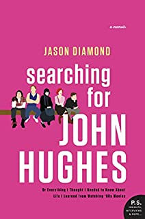 Book Cover: Searching for John Hughes: Or Everything I Thought I Needed to Know about Life I Learned from Watching '80s Movies