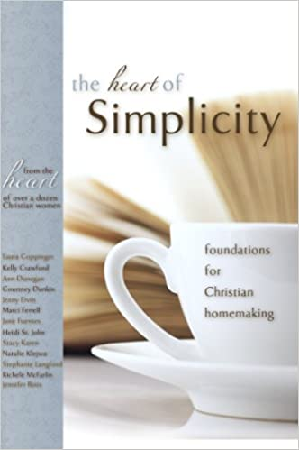 The Heart of Simplicity: Foundations for Christian Homemaking