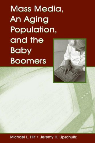 Mass Media, An Aging Population, and the Baby Boomers...