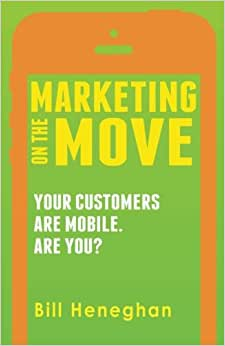 Marketing On The Move: Your Customers Are Mobile. Are You?