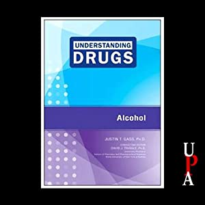 Understanding Drugs: Alcohol | [Justin T. Gass]