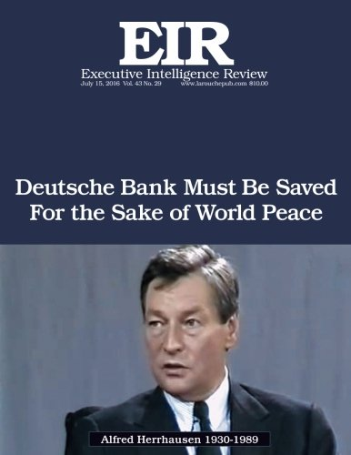 deutsche-bank-must-be-saved-for-the-sake-of-world-peace-executive-intelligence-review-volume-43-issu