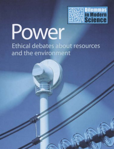 Power: Ethical Debates about Resources and the Environment (Dilemmas in Modern Science) Kate Ravilious