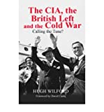 img - for The CIA, the British Left and the Cold War: Calling the Tune? (Cass Series--Studies in Intelligence) (Hardback) - Common book / textbook / text book